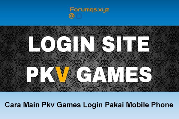 Cara Main Pkv Games Login Pakai Mobile Phone